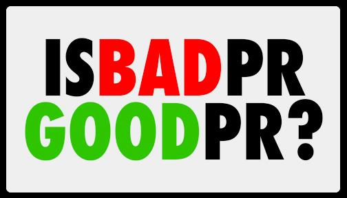 'Is bad PR goof PR?' written in large black block text with 'bad' in red and 'good' in green